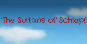 The Sultans of Schlep