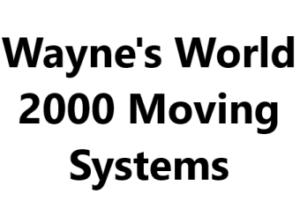 Wayne`s World 2000 Moving Systems